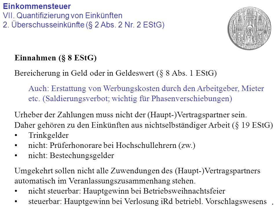 Einkommensteuer VII. Quantifizierung von Einkünften 2. Überschusseinkünfte (§ 2 Abs. 2 Nr. 2 EStG). Einnahmen (§ 8 EStG) Bereicherung in Geld oder in