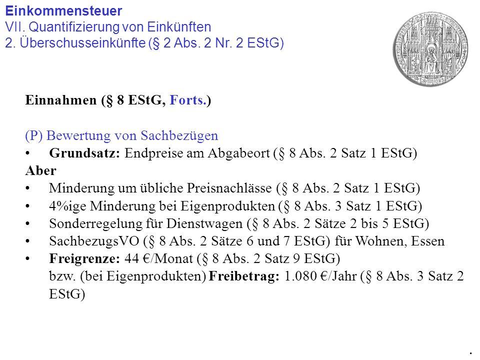 Einkommensteuer VII. Quantifizierung von Einkünften 2. Überschusseinkünfte (§ 2 Abs. 2 Nr. 2 EStG). Einnahmen (§ 8 EStG, Forts.) (P) Bewertung von Sac