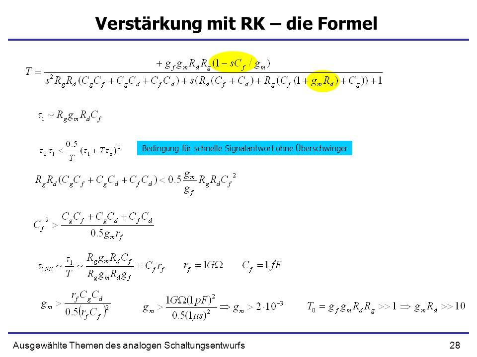 28Ausgewählte Themen des analogen Schaltungsentwurfs Verstärkung mit RK – die Formel Bedingung für schnelle Signalantwort ohne Überschwinger