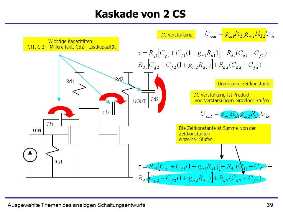 39Ausgewählte Themen des analogen Schaltungsentwurfs Kaskade von 2 CS DC Verstärkung Dominante Zeitkonstante UIN UOUT Cf1 Cf2 Cd2 DC Verstärkung ist P