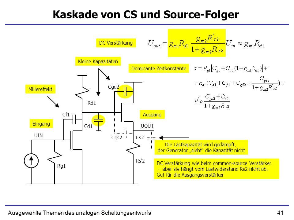 41Ausgewählte Themen des analogen Schaltungsentwurfs Kaskade von CS und Source-Folger UIN UOUT Ausgang Eingang DC Verstärkung Dominante Zeitkonstante