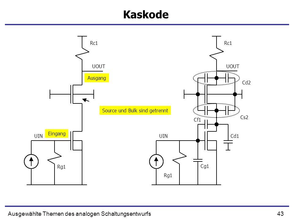 43Ausgewählte Themen des analogen Schaltungsentwurfs Kaskode UIN UOUT Ausgang Eingang Rg1 Rc1 UIN UOUT Rg1 Rc1 Cs2 Cd2 Cg1 Cf1 Cd1 Source und Bulk sin
