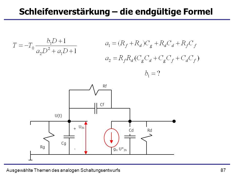 87Ausgewählte Themen des analogen Schaltungsentwurfs Schleifenverstärkung – die endgültige Formel + g m U* IN Cf CdRd Rg - Cg U IN Rf U(t)