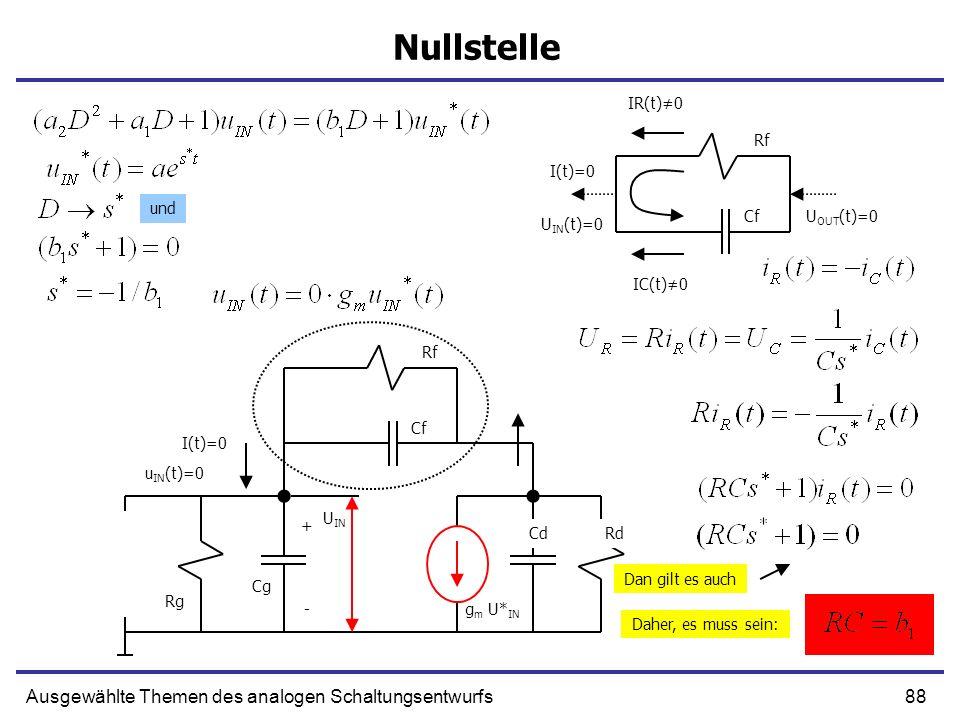 88Ausgewählte Themen des analogen Schaltungsentwurfs Nullstelle + g m U* IN Cf CdRd Rg - Cg U IN Rf u IN (t)=0 I(t)=0 Cf Rf I(t)=0 IR(t)0 IC(t)0 Dan g