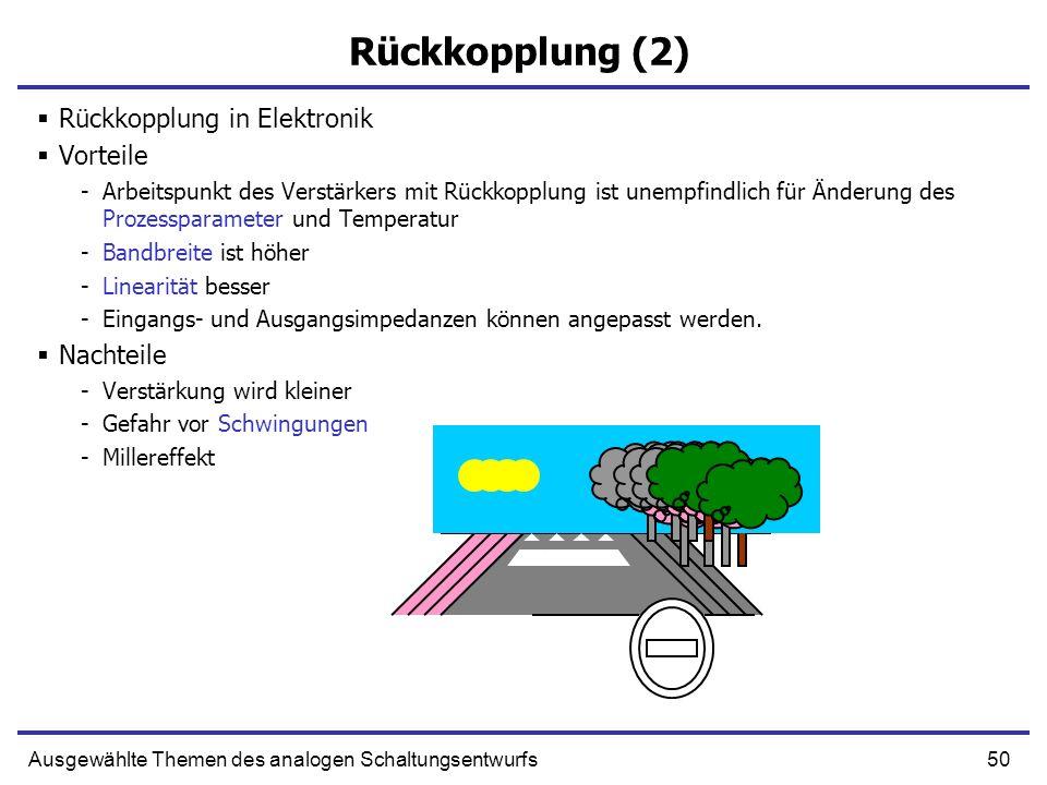 50Ausgewählte Themen des analogen Schaltungsentwurfs Rückkopplung (2) Rückkopplung in Elektronik Vorteile -Arbeitspunkt des Verstärkers mit Rückkopplu