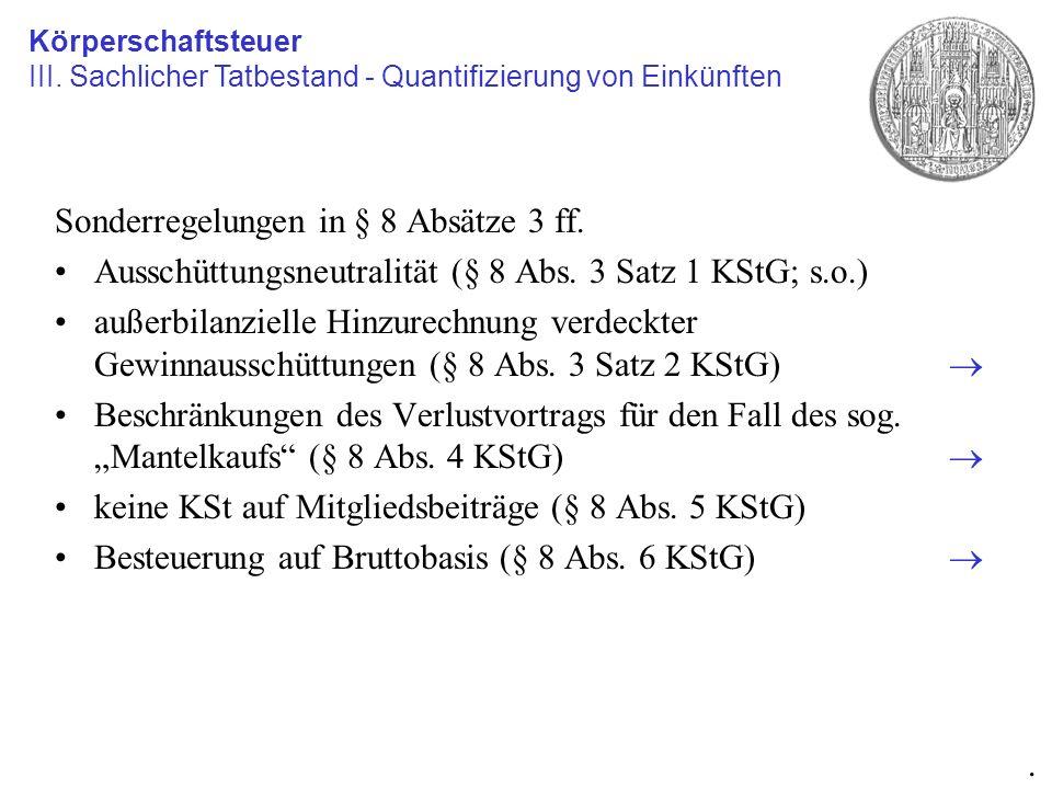 Sonderregelungen in § 8 Absätze 3 ff. Ausschüttungsneutralität (§ 8 Abs. 3 Satz 1 KStG; s.o.) außerbilanzielle Hinzurechnung verdeckter Gewinnausschüt