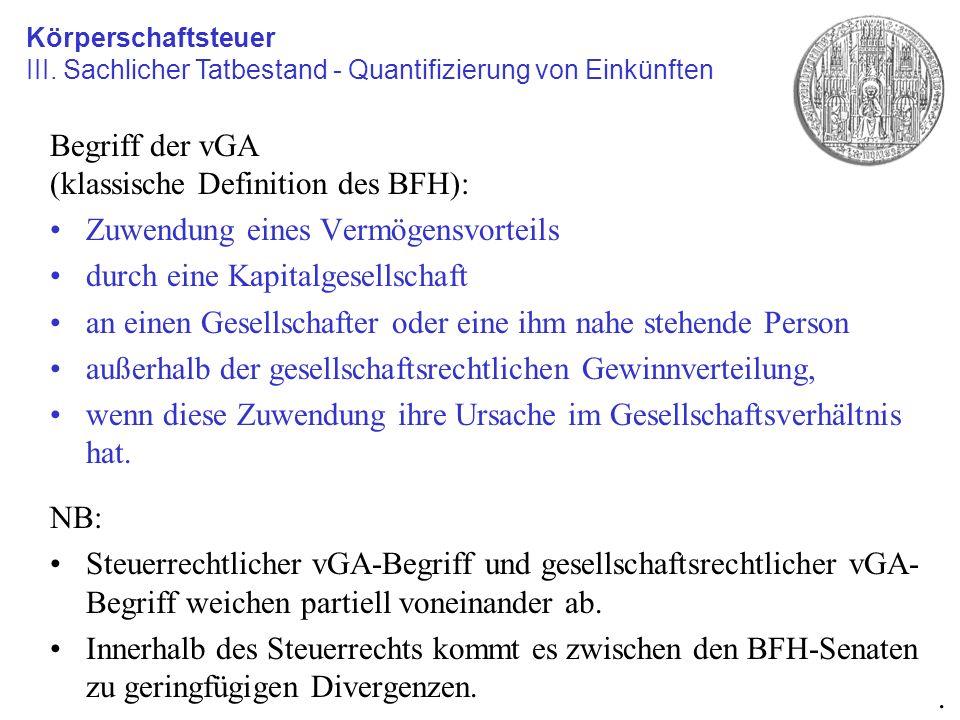 Begriff der vGA (klassische Definition des BFH): Zuwendung eines Vermögensvorteils durch eine Kapitalgesellschaft an einen Gesellschafter oder eine ih