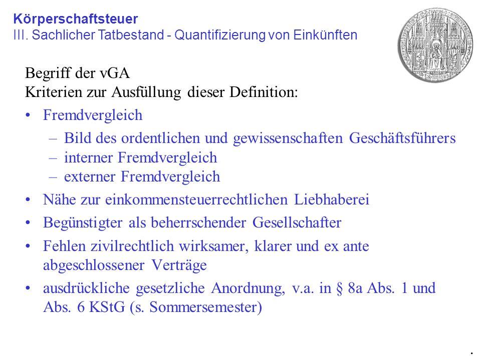 Begriff der vGA Kriterien zur Ausfüllung dieser Definition: Fremdvergleich –Bild des ordentlichen und gewissenschaften Geschäftsführers –interner Frem