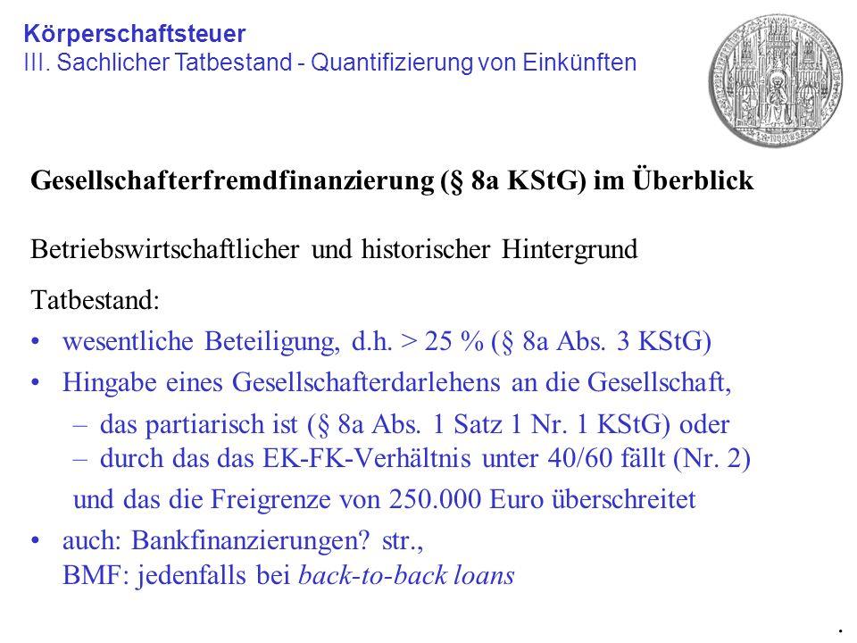 Gesellschafterfremdfinanzierung (§ 8a KStG) im Überblick Betriebswirtschaftlicher und historischer Hintergrund Tatbestand: wesentliche Beteiligung, d.