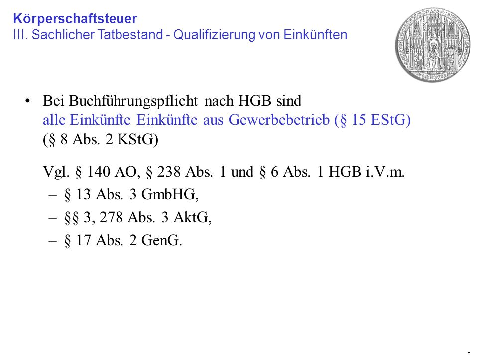 Bei Buchführungspflicht nach HGB sind alle Einkünfte Einkünfte aus Gewerbebetrieb (§ 15 EStG) (§ 8 Abs. 2 KStG) Vgl. § 140 AO, § 238 Abs. 1 und § 6 Ab