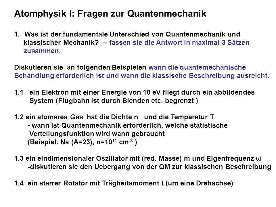 Atomphysik I: Fragen zur Quantenmechanik 1.Was ist der fundamentale Unterschied von Quantenmechanik und klassischer Mechanik? -- fassen sie die Antwor