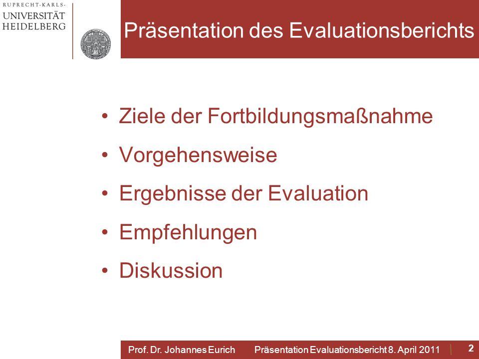 Präsentation des Evaluationsberichts Ziele der Fortbildungsmaßnahme Vorgehensweise Ergebnisse der Evaluation Empfehlungen Diskussion 2 Prof.
