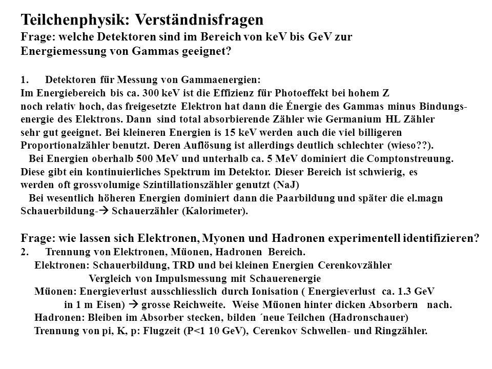 Teilchenphysik: Verständnisfragen Frage: welche Detektoren sind im Bereich von keV bis GeV zur Energiemessung von Gammas geeignet? 1.Detektoren für Me