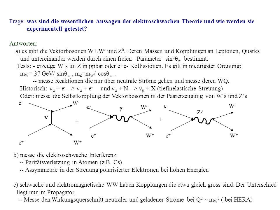 Frage: was sind die wesentlichen Aussagen der elektroschwachen Theorie und wie werden sie experimentell getestet? Antworten: a) es gibt die Vektorboso
