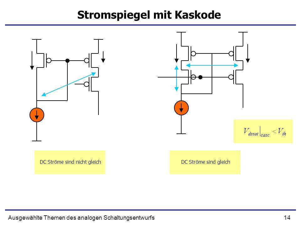 14Ausgewählte Themen des analogen Schaltungsentwurfs Stromspiegel mit Kaskode DC Ströme sind nicht gleichDC Ströme sind gleich