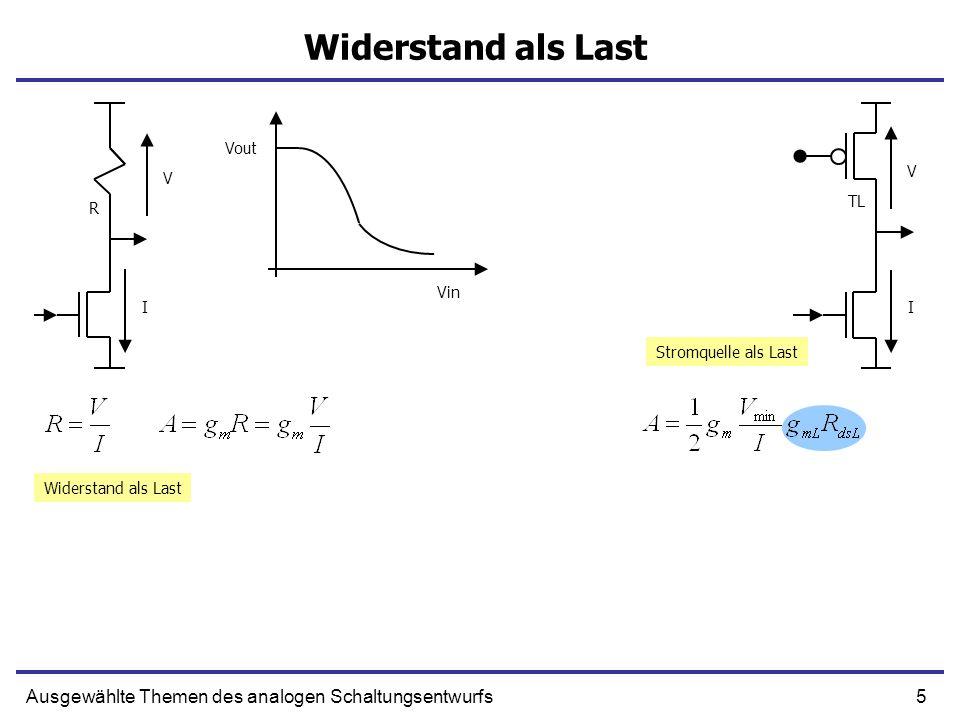 5Ausgewählte Themen des analogen Schaltungsentwurfs Widerstand als Last I V R Vin Vout Stromquelle als Last Widerstand als Last V I TL