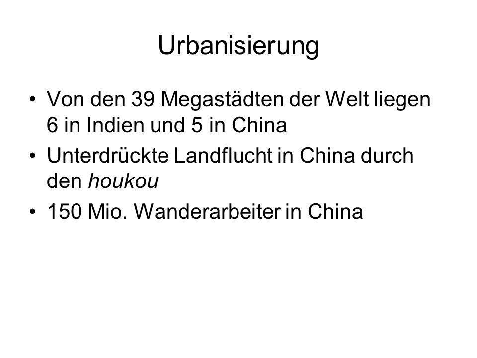 Urbanisierung Von den 39 Megastädten der Welt liegen 6 in Indien und 5 in China Unterdrückte Landflucht in China durch den houkou 150 Mio. Wanderarbei