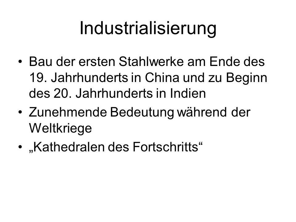 Industrialisierung Bau der ersten Stahlwerke am Ende des 19. Jahrhunderts in China und zu Beginn des 20. Jahrhunderts in Indien Zunehmende Bedeutung w
