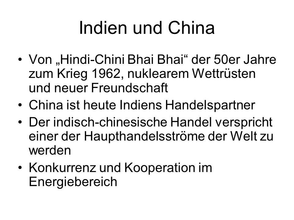 Indien und China Von Hindi-Chini Bhai Bhai der 50er Jahre zum Krieg 1962, nuklearem Wettrüsten und neuer Freundschaft China ist heute Indiens Handelsp