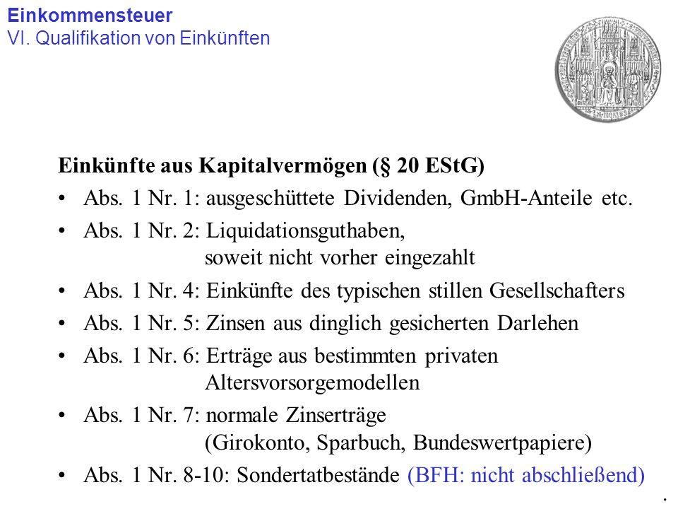 Einkünfte aus Kapitalvermögen (§ 20 EStG) Abs. 1 Nr. 1: ausgeschüttete Dividenden, GmbH-Anteile etc. Abs. 1 Nr. 2: Liquidationsguthaben, soweit nicht