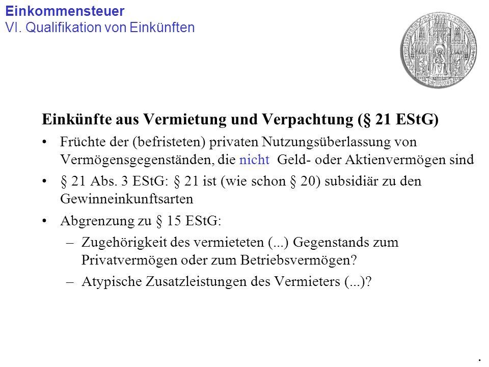 Einkünfte aus Vermietung und Verpachtung (§ 21 EStG) Früchte der (befristeten) privaten Nutzungsüberlassung von Vermögensgegenständen, die nicht Geld-