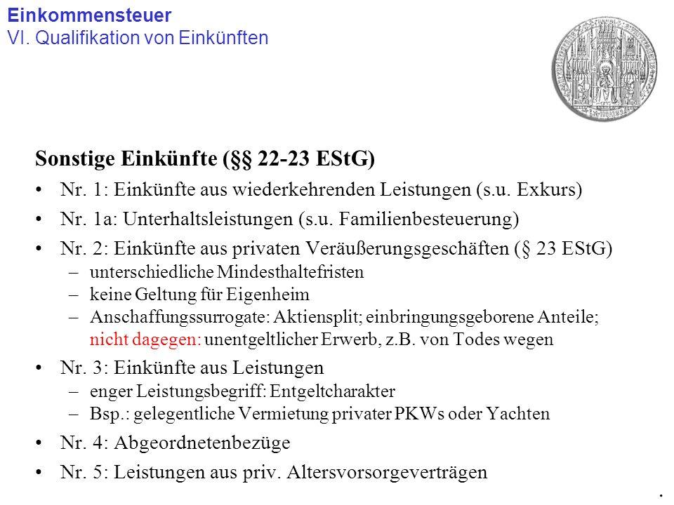 Sonstige Einkünfte (§§ 22-23 EStG) Nr. 1: Einkünfte aus wiederkehrenden Leistungen (s.u. Exkurs) Nr. 1a: Unterhaltsleistungen (s.u. Familienbesteuerun