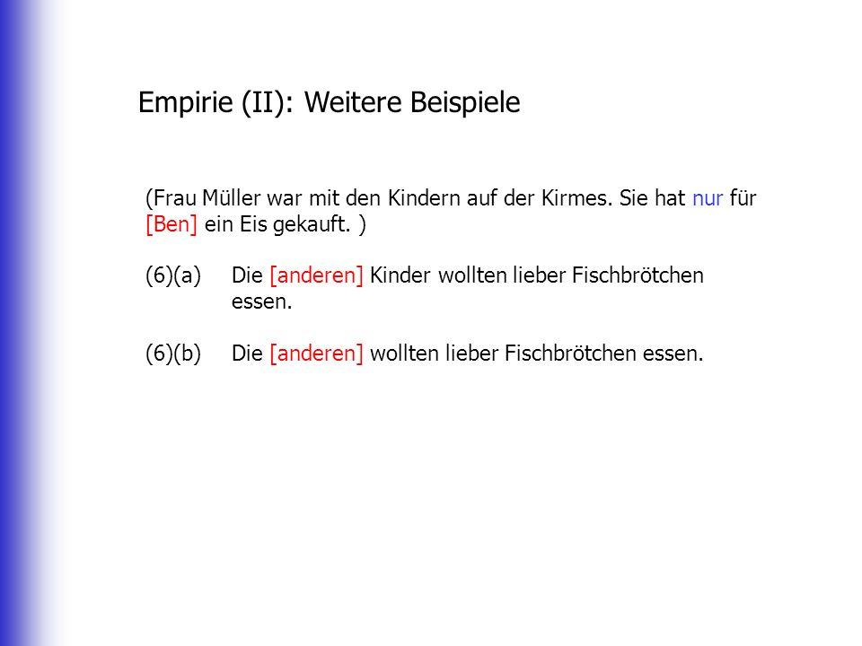 Empirie (II): Weitere Beispiele (Frau Müller war mit den Kindern auf der Kirmes. Sie hat nur für [Ben] ein Eis gekauft. ) (6)(a)Die [anderen] Kinder w