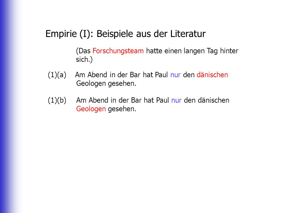 Empirie (I): Beispiele aus der Literatur (Das Forschungsteam hatte einen langen Tag hinter sich.) (1)(a) Am Abend in der Bar hat Paul nur den dänische