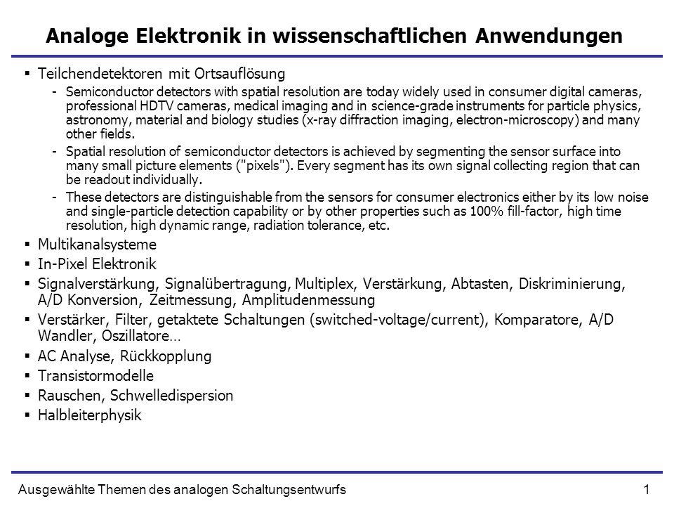 1Ausgewählte Themen des analogen Schaltungsentwurfs Analoge Elektronik in wissenschaftlichen Anwendungen Teilchendetektoren mit Ortsauflösung -Semicon