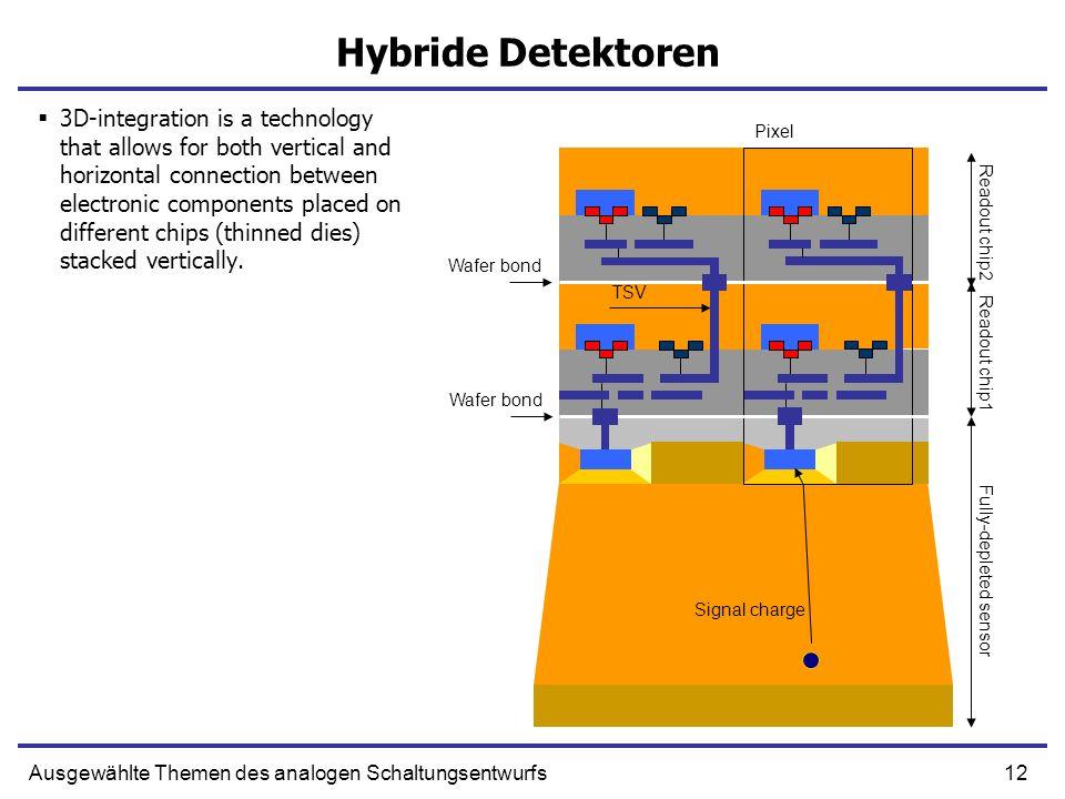 12Ausgewählte Themen des analogen Schaltungsentwurfs Hybride Detektoren 3D-integration is a technology that allows for both vertical and horizontal co