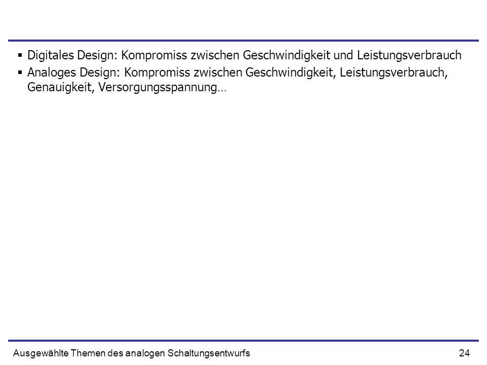 24Ausgewählte Themen des analogen Schaltungsentwurfs Digitales Design: Kompromiss zwischen Geschwindigkeit und Leistungsverbrauch Analoges Design: Kom