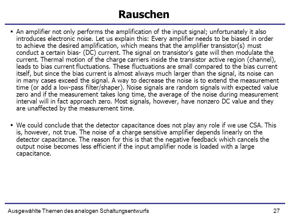 27Ausgewählte Themen des analogen Schaltungsentwurfs Rauschen An amplifier not only performs the amplification of the input signal; unfortunately it a