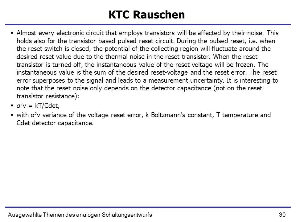 30Ausgewählte Themen des analogen Schaltungsentwurfs KTC Rauschen Almost every electronic circuit that employs transistors will be affected by their n