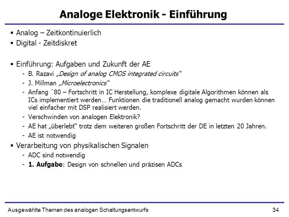 34Ausgewählte Themen des analogen Schaltungsentwurfs Analoge Elektronik - Einführung Analog – Zeitkontinuierlich Digital - Zeitdiskret Einführung: Auf
