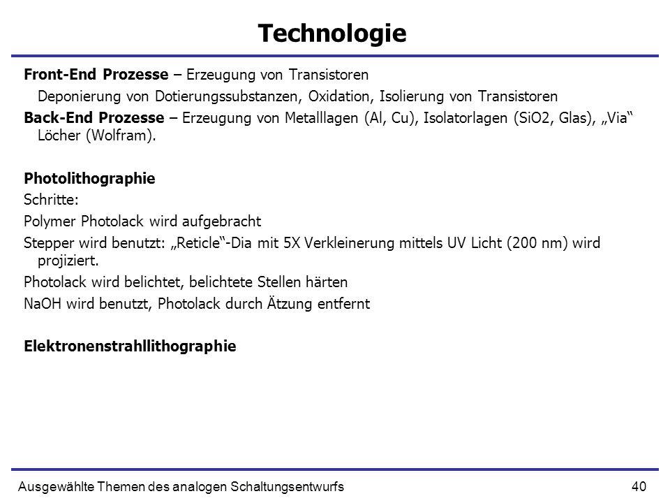 40Ausgewählte Themen des analogen Schaltungsentwurfs Technologie Front-End Prozesse – Erzeugung von Transistoren Deponierung von Dotierungssubstanzen,