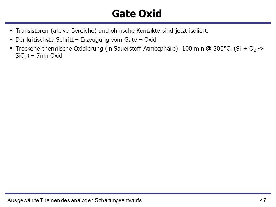 47Ausgewählte Themen des analogen Schaltungsentwurfs Gate Oxid Transistoren (aktive Bereiche) und ohmsche Kontakte sind jetzt isoliert. Der kritischst