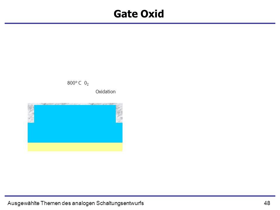 48Ausgewählte Themen des analogen Schaltungsentwurfs Gate Oxid Epi Lage Oxidation 800° C 0 2