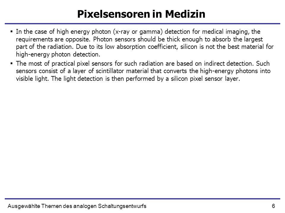 6Ausgewählte Themen des analogen Schaltungsentwurfs Pixelsensoren in Medizin In the case of high energy photon (x-ray or gamma) detection for medical