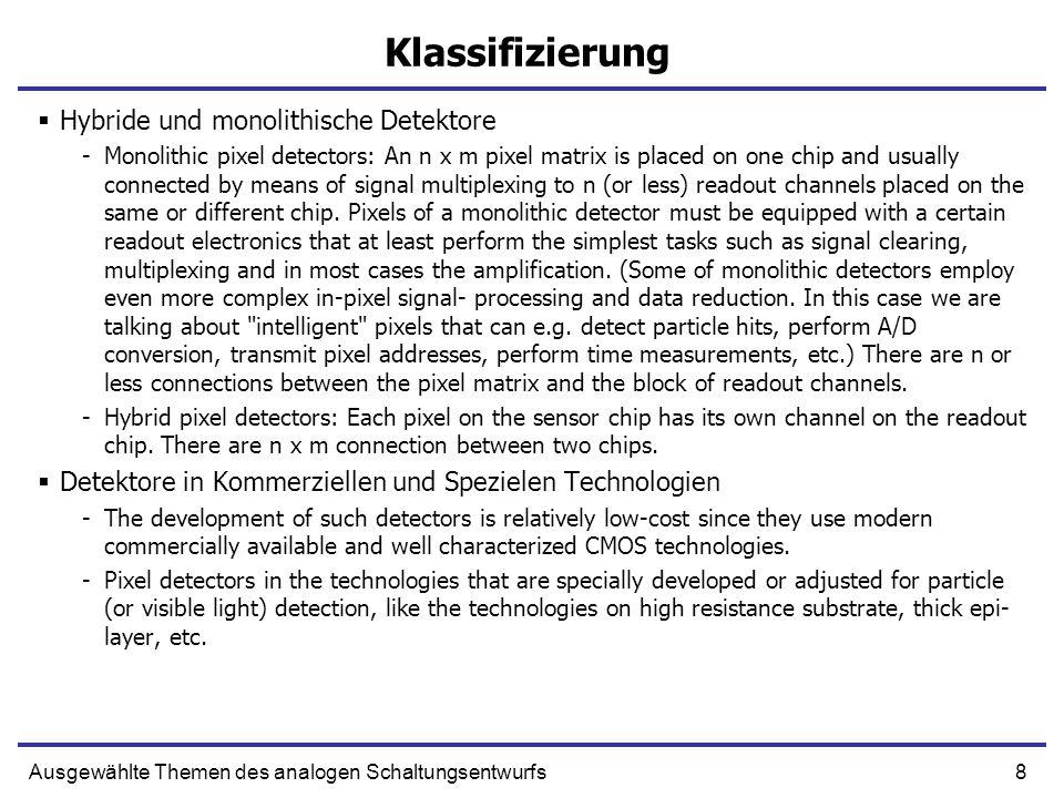 8Ausgewählte Themen des analogen Schaltungsentwurfs Klassifizierung Hybride und monolithische Detektore -Monolithic pixel detectors: An n x m pixel ma