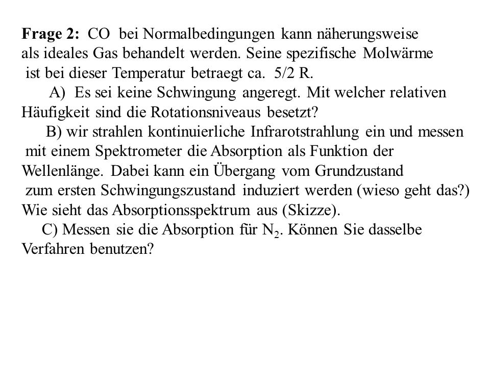 Frage 2: CO bei Normalbedingungen kann näherungsweise als ideales Gas behandelt werden.