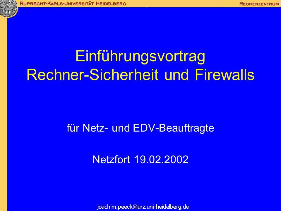 Einführungsvortrag Rechner-Sicherheit und Firewalls für Netz- und EDV-Beauftragte Netzfort 19.02.2002 joachim.peeck@urz.uni-heidelberg.de