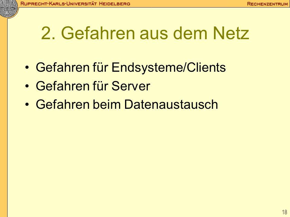 18 2. Gefahren aus dem Netz Gefahren für Endsysteme/Clients Gefahren für Server Gefahren beim Datenaustausch