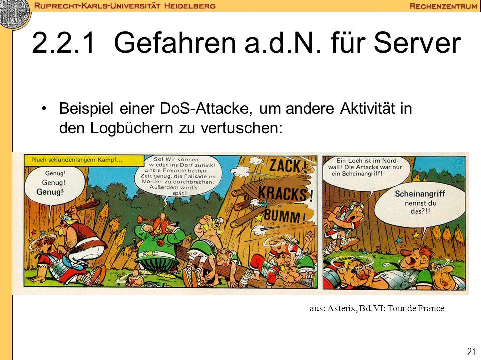 21 2.2.1 Gefahren a.d.N. für Server Beispiel einer DoS-Attacke, um andere Aktivität in den Logbüchern zu vertuschen: aus: Asterix, Bd.VI: Tour de Fran
