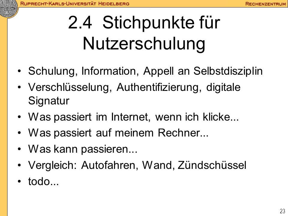 23 2.4 Stichpunkte für Nutzerschulung Schulung, Information, Appell an Selbstdisziplin Verschlüsselung, Authentifizierung, digitale Signatur Was passi