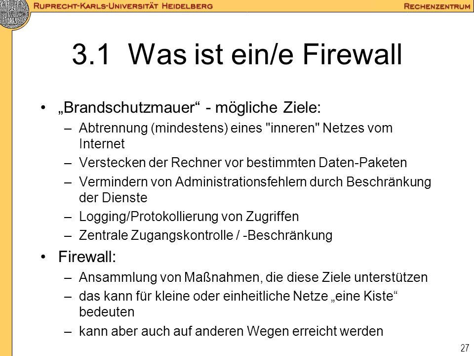 27 3.1 Was ist ein/e Firewall Brandschutzmauer - mögliche Ziele: –Abtrennung (mindestens) eines