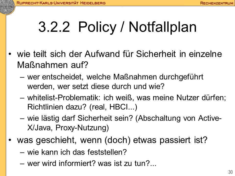 30 3.2.2 Policy / Notfallplan wie teilt sich der Aufwand für Sicherheit in einzelne Maßnahmen auf? –wer entscheidet, welche Maßnahmen durchgeführt wer