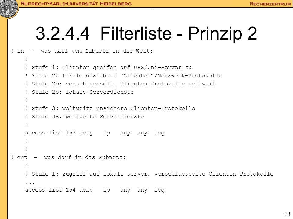 38 3.2.4.4 Filterliste - Prinzip 2 ! in - was darf vom Subnetz in die Welt: ! ! Stufe 1: Clienten greifen auf URZ/Uni-Server zu ! Stufe 2: lokale unsi