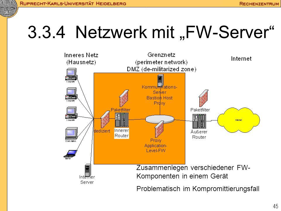 45 3.3.4 Netzwerk mit FW-Server Zusammenlegen verschiedener FW- Komponenten in einem Gerät Problematisch im Kompromittierungsfall