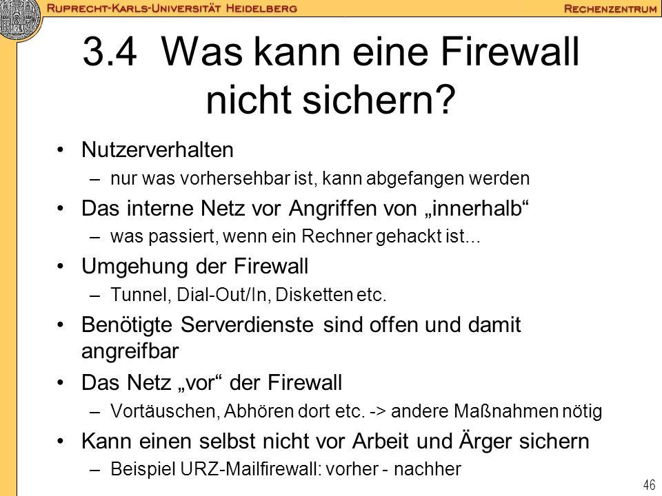 46 3.4 Was kann eine Firewall nicht sichern? Nutzerverhalten –nur was vorhersehbar ist, kann abgefangen werden Das interne Netz vor Angriffen von inne