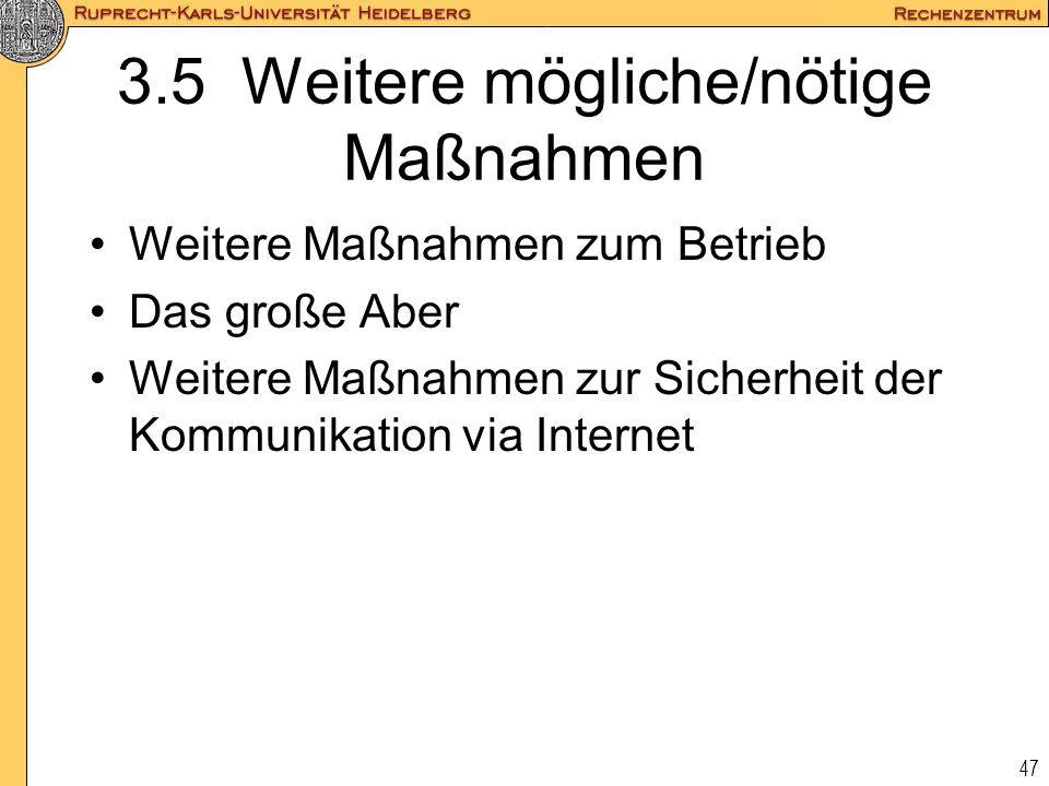 47 3.5 Weitere mögliche/nötige Maßnahmen Weitere Maßnahmen zum Betrieb Das große Aber Weitere Maßnahmen zur Sicherheit der Kommunikation via Internet